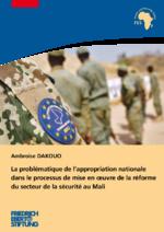 La problématique de lʿappropriation nationale dans le processus de mise en oeuvre de la réforme du secteur de la sécurité au Mali